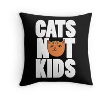 Cats not Kids Throw Pillow