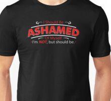 I Should Be Ashamed Of Myself Unisex T-Shirt
