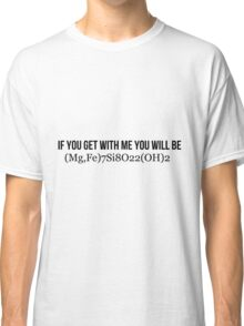 If you get with me, you will be Classic T-Shirt