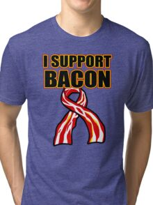 I Support Bacon Tri-blend T-Shirt