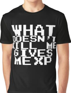 'What doesn't kill me gives me XP'  Graphic T-Shirt