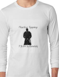"""""""Practice Tapping! I'll Be With You Momentarily."""" Long Sleeve T-Shirt"""