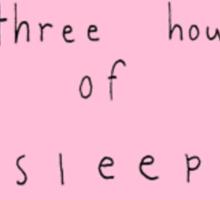 Three Hours Of Sleep Sticker