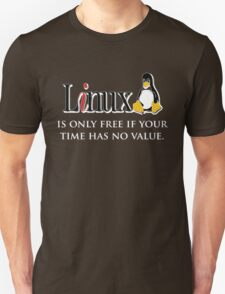 Linux is only free if your time has no value Unisex T-Shirt