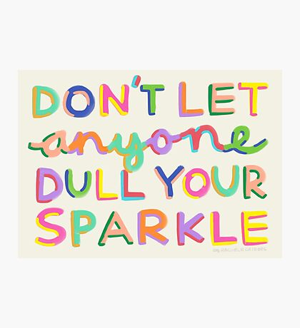 Don't Let Anyone Dull Your Sparkle Photographic Print