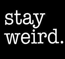 Stay Weird by hipsterapparel