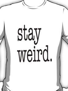 Stay Weird T-Shirt