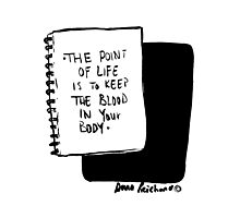 the point of life is to keep the blood in your body Photographic Print