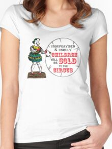 Unsupervised & Unruly Children will be Sold to the Circus Women's Fitted Scoop T-Shirt