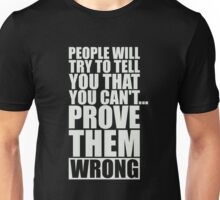 People Will Try To Tell You That You Can't…Prove Them Wrong. – Gym Motivational Quotes Unisex T-Shirt