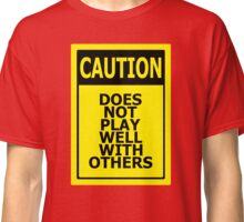 Does not play well with others Classic T-Shirt