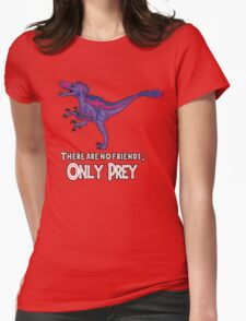 Bilociraptor - There Are No Friends; ONLY PREY Womens Fitted T-Shirt