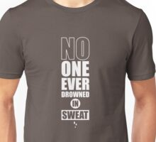 No One Ever Drowned In Sweat. – Gym Motivational Quotes Unisex T-Shirt