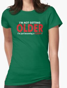 Im Not Getting Older Womens Fitted T-Shirt