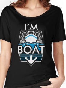 Im On A Boat Women's Relaxed Fit T-Shirt