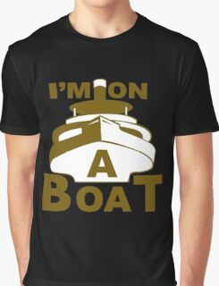 Im On A Boat2 Graphic T-Shirt