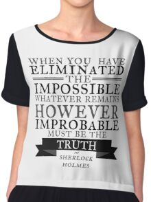 When you have eliminated the impossible Chiffon Top