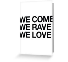 We Come, We Rave, We Love Greeting Card