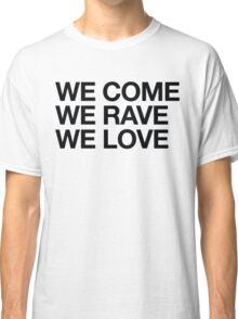 We Come, We Rave, We Love Classic T-Shirt