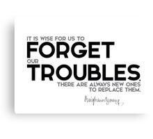 it is wise to us to forget our troubles -  brigham young Canvas Print