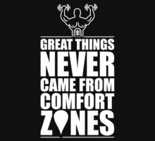 Great Things Never Came From Comfort Zones. – Gym Motivational Quotes Kids Tee