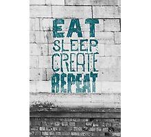 EAT SLEEP CREATE REPEAT Photographic Print