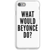 What Would Beyoncè Do? iPhone Case/Skin