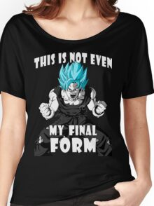 This is not even my final form goku Women's Relaxed Fit T-Shirt