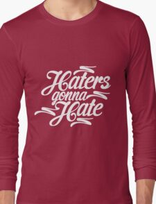 Hater Gonna Hate 2 Long Sleeve T-Shirt