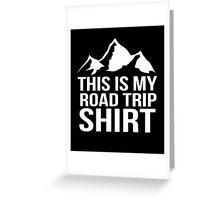 This is my road trip shirt camping funny tshirt Greeting Card