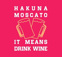 Hakuna Moscato, it means drink wine funny tshirt Womens Fitted T-Shirt