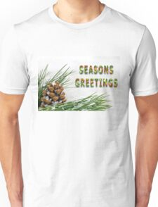 Seasons Greetings Fir Cone and Branch with Snow Unisex T-Shirt