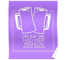 Drunk me had her reasons funny tshirt Poster