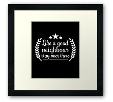 Like a good neighbour stay over there funny tshirt Framed Print