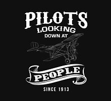 Pilots,looking down people since 1913 funny tshirt Unisex T-Shirt