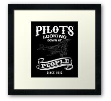 Pilots,looking down people since 1913 funny tshirt Framed Print