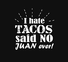 I hate tacos said no Juan ever clever quotes funny t-shirt Unisex T-Shirt