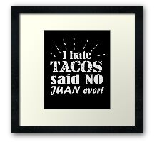 I hate tacos said no Juan ever clever quotes funny t-shirt Framed Print