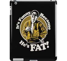 Its Funny Because Hes Fat iPad Case/Skin