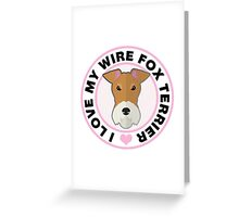 Love My Wire Fox Terrier Greeting Card