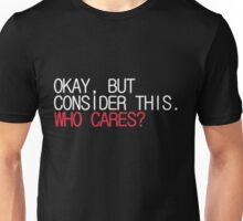 Who Cares? Unisex T-Shirt