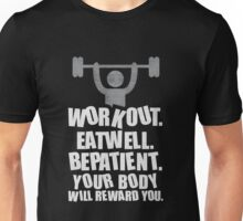Workout eat well be patient your body will reward you - Gym Motivational Quote Unisex T-Shirt