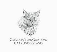 Cats don´t ask questions - Cats understand Unisex T-Shirt