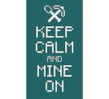 Keep calm and mine on (white) Photographic Print
