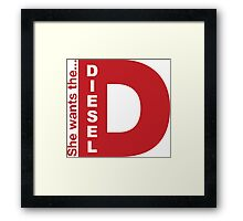 She Wants The D, Witty Saying Diesel T-Shirt Framed Print