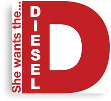 She Wants The D, Witty Saying Diesel T-Shirt Canvas Print