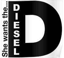 She Wants The D, Witty Saying Diesel T-Shirt Poster