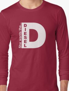 She Wants The Diesel, Funny Diesel Stickers And Tee Shirts Long Sleeve T-Shirt