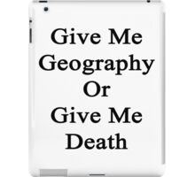 Give Me Geography Or Give Me Death iPad Case/Skin