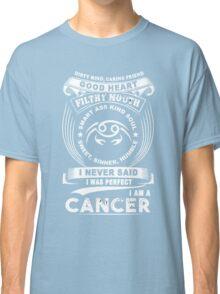 Cancer - I Never Said I Was Perfect I'm A Cancer Classic T-Shirt